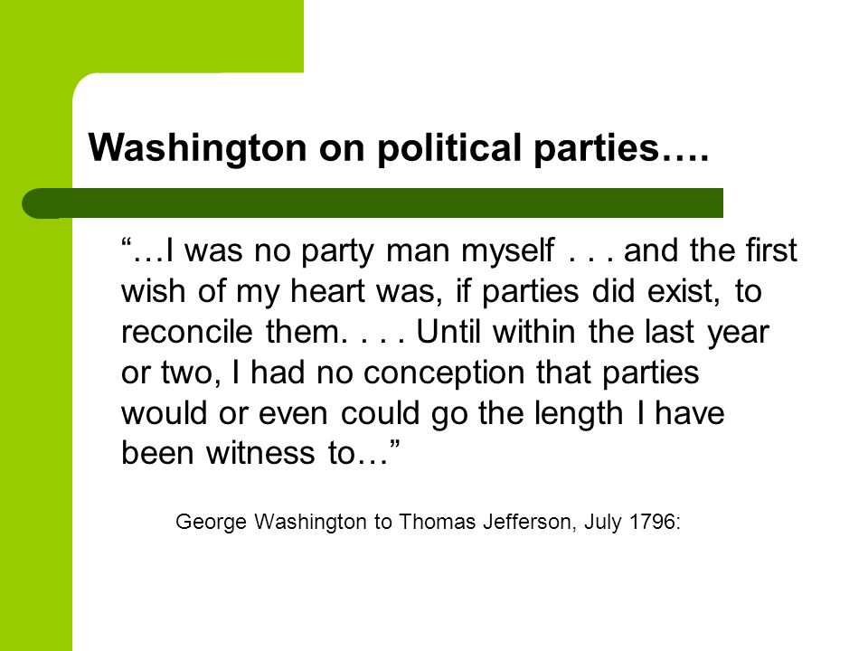 Washington on political parties…. …I was no party man myself...