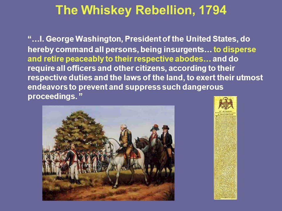 The Whiskey Rebellion, 1794 …I.