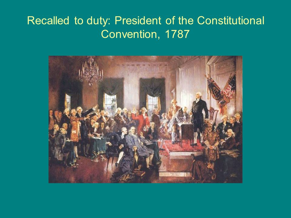 Recalled to duty: President of the Constitutional Convention, 1787