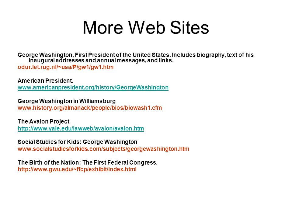 More Web Sites George Washington, First President of the United States.