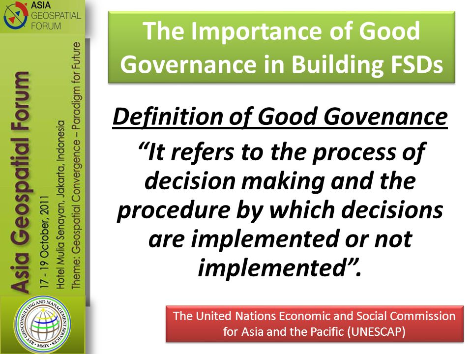 Definition of Good Govenance It refers to the process of decision making and the procedure by which decisions are implemented or not implemented .