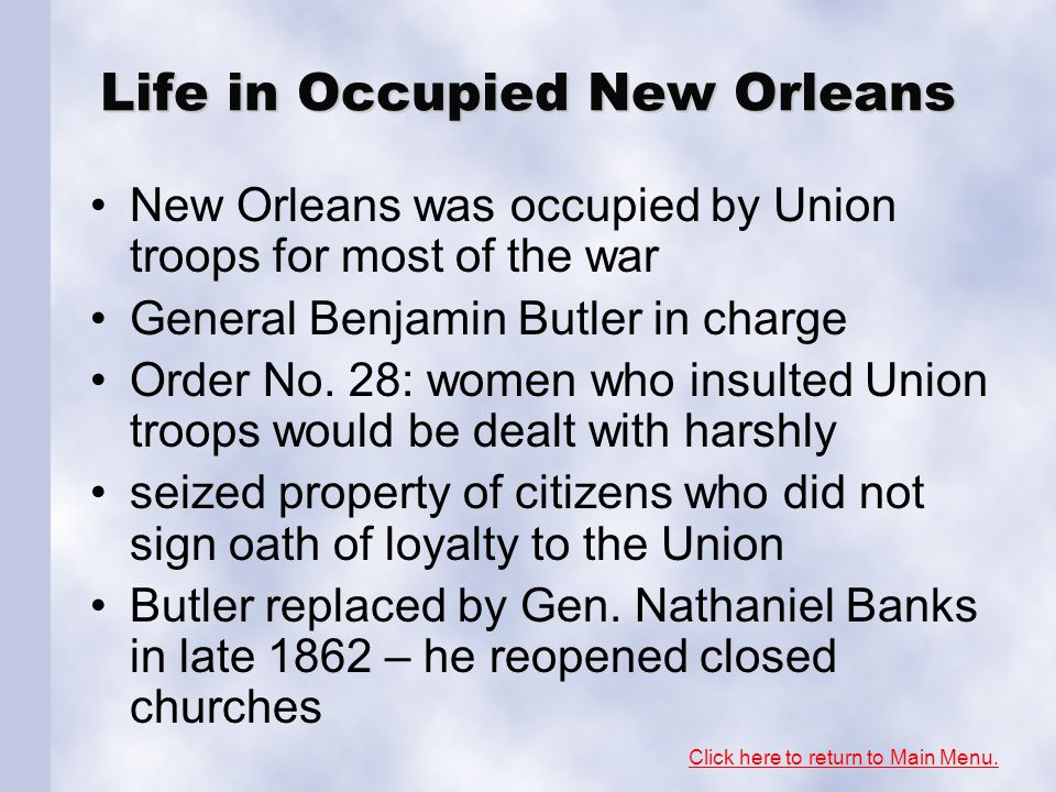 Life in Occupied New Orleans New Orleans was occupied by Union troops for most of the war General Benjamin Butler in charge Order No. 28: women who in