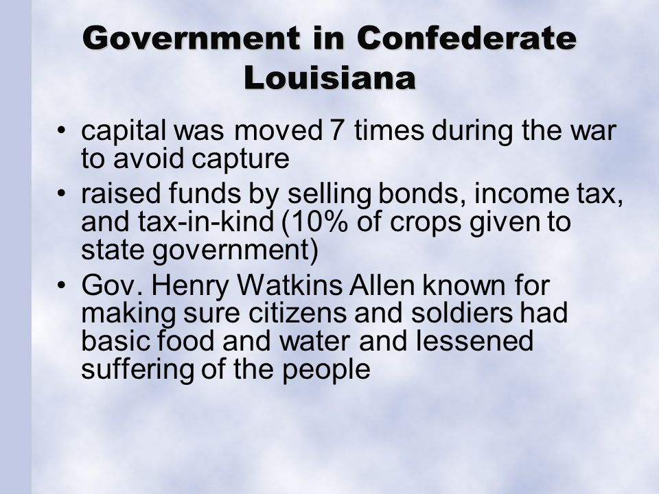 Government in Confederate Louisiana capital was moved 7 times during the war to avoid capture raised funds by selling bonds, income tax, and tax-in-ki