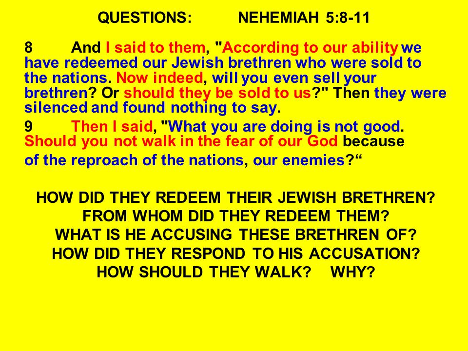 QUESTIONS:NEHEMIAH 5:8-11 8And I said to them, According to our ability we have redeemed our Jewish brethren who were sold to the nations.