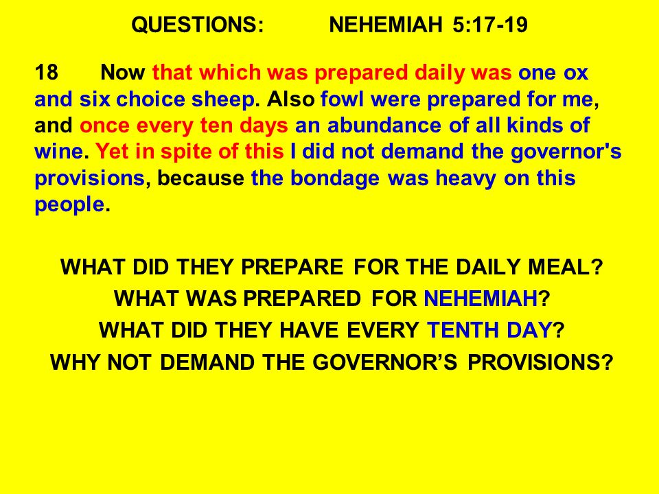 QUESTIONS:NEHEMIAH 5: Now that which was prepared daily was one ox and six choice sheep.