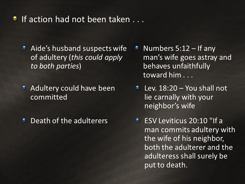 If action had not been taken... Adultery could have been committed Lev. 18:20 – You shall not lie carnally with your neighbor's wife Aide's husband su