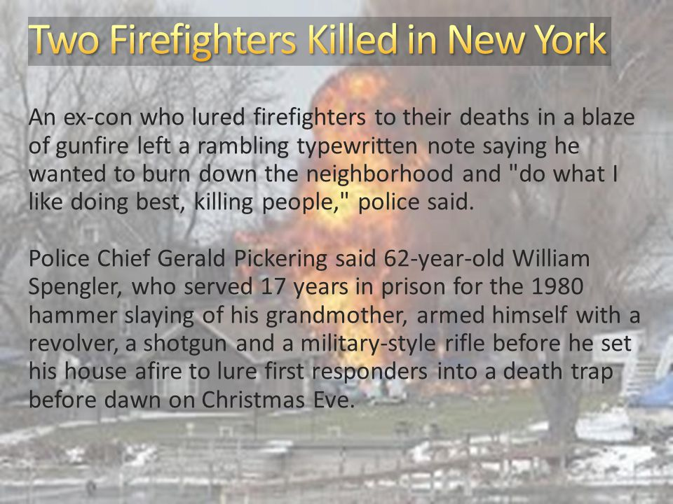 Two firefighters were shot dead and two others are hospitalized in stable condition.