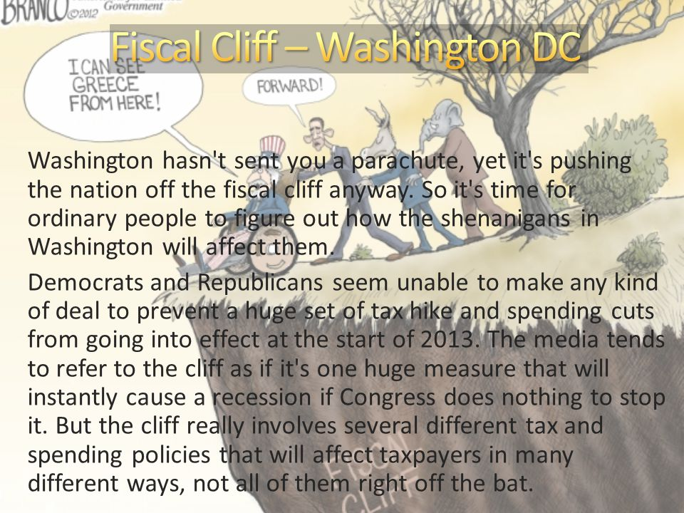 Washington hasn t sent you a parachute, yet it s pushing the nation off the fiscal cliff anyway.
