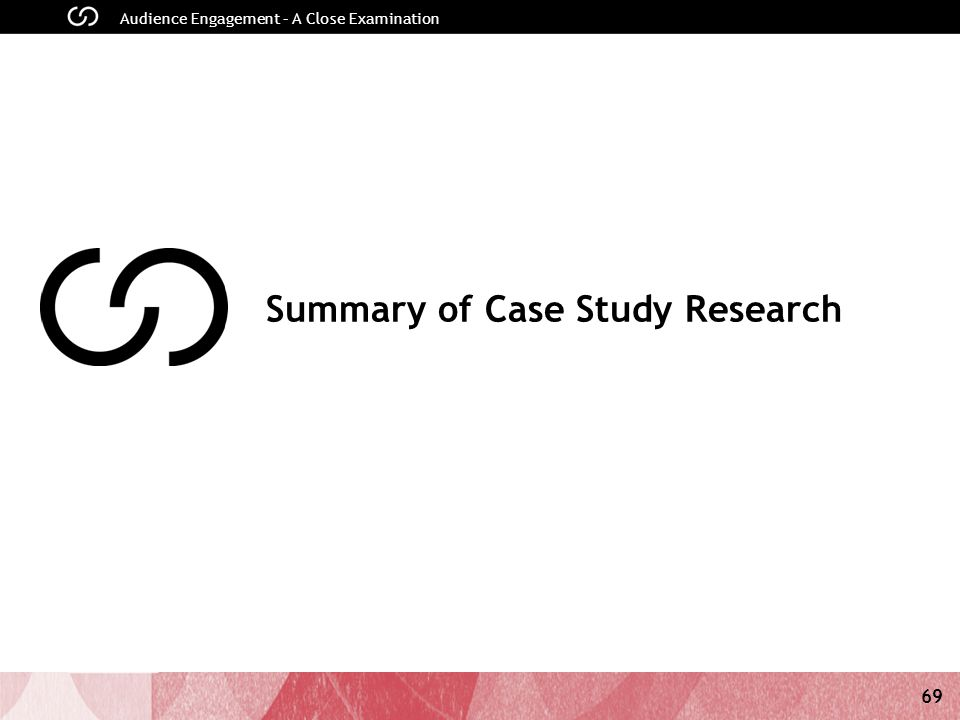 69 Audience Engagement – A Close Examination Summary of Case Study Research