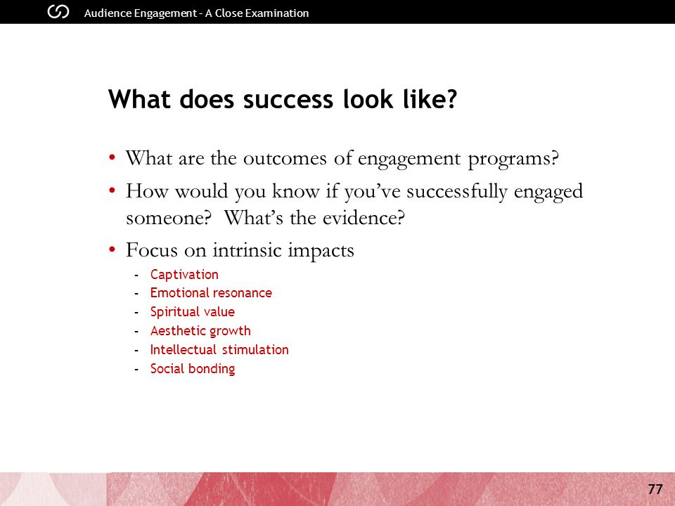 77 Audience Engagement – A Close Examination What does success look like.