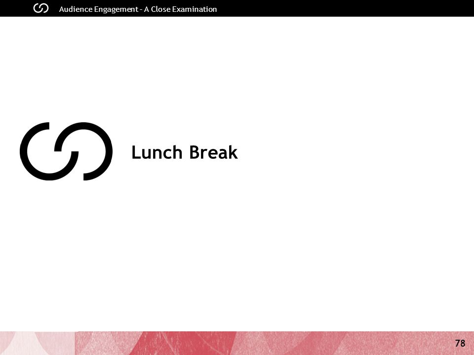 78 Audience Engagement – A Close Examination Lunch Break