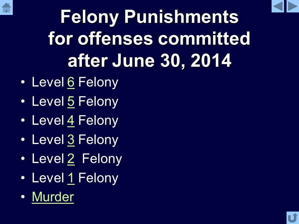 Felony Punishments for offenses committed after June 30, 2014 Level 6 Felony6 Level 5 Felony5 Level 4 Felony4 Level 3 Felony3 Level 2 Felony2 Level 1 Felony1 Murder
