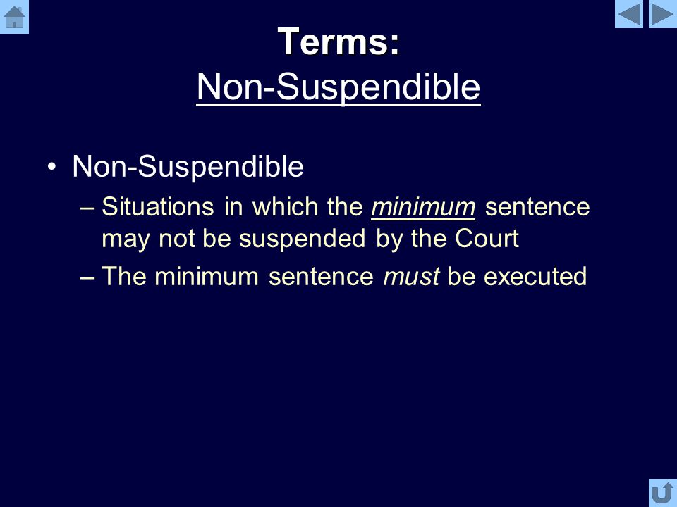 Terms: Terms: Non-Suspendible Non-Suspendible –Situations in which the minimum sentence may not be suspended by the Court –The minimum sentence must be executed