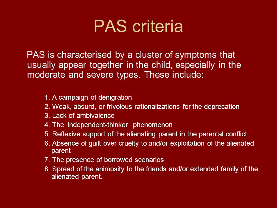 PAS criteria PAS is characterised by a cluster of symptoms that usually appear together in the child, especially in the moderate and severe types.
