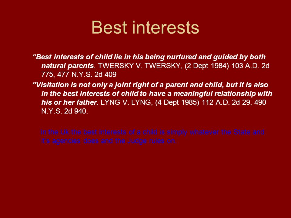 Best interests Best interests of child lie in his being nurtured and guided by both natural parents.