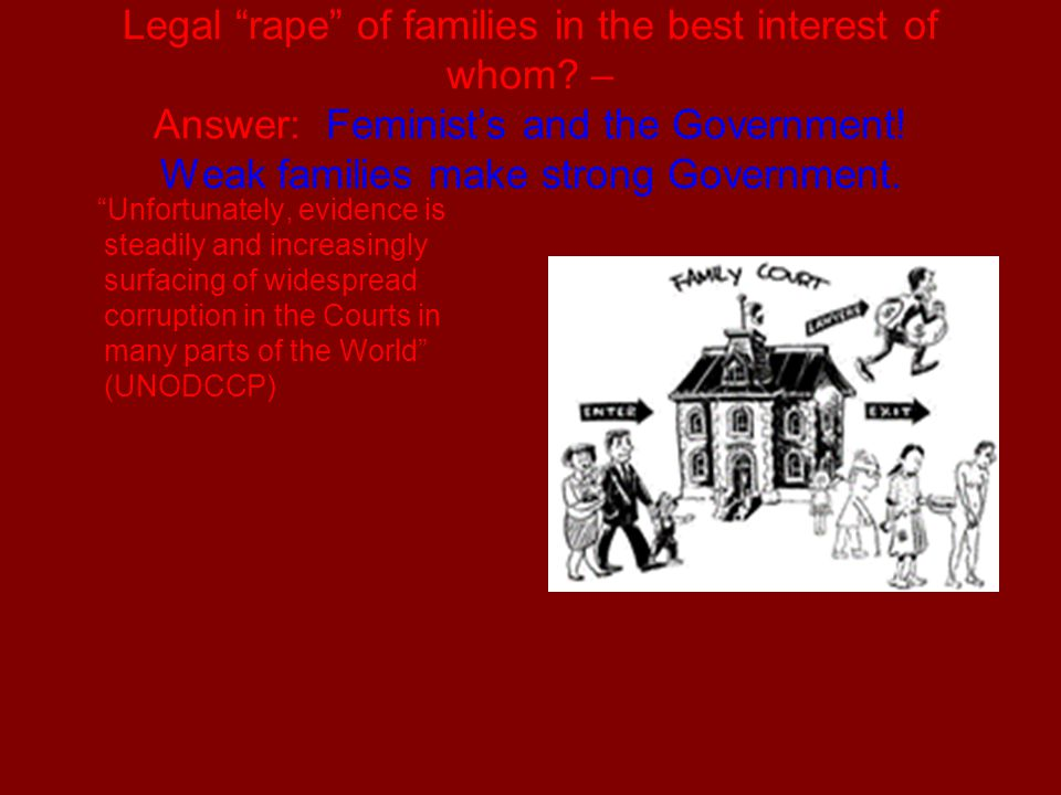 Legal rape of families in the best interest of whom.
