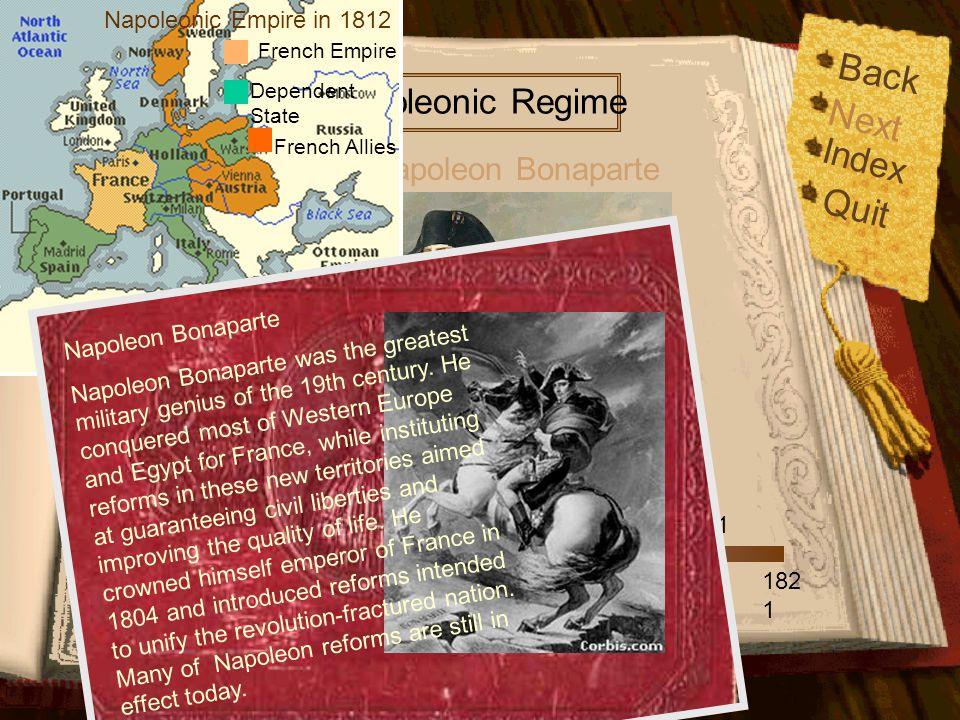 Back Index Quit Next 176 9 179 6 179 9 178 5 180 5 180 6 180 9 181 2 181 4 181 5 182 1 180 4 180 8 181 3 The life of The Napoleonic Regime Napoleon Bonaparte