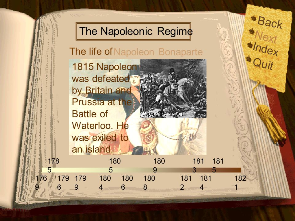 176 9 179 6 179 9 178 5 180 5 180 6 180 9 181 2 181 4 181 5 182 1 180 4 180 8 181 3 The life of The Napoleonic Regime Napoleon Bonaparte Back Index Quit Next 1814 Napoleon escaped back to France and returned to power.