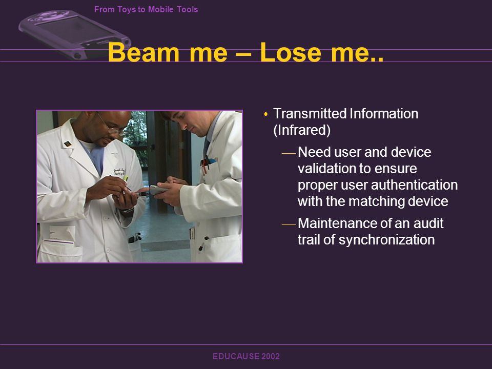 From Toys to Mobile Tools EDUCAUSE 2002 Beam me – Lose me..
