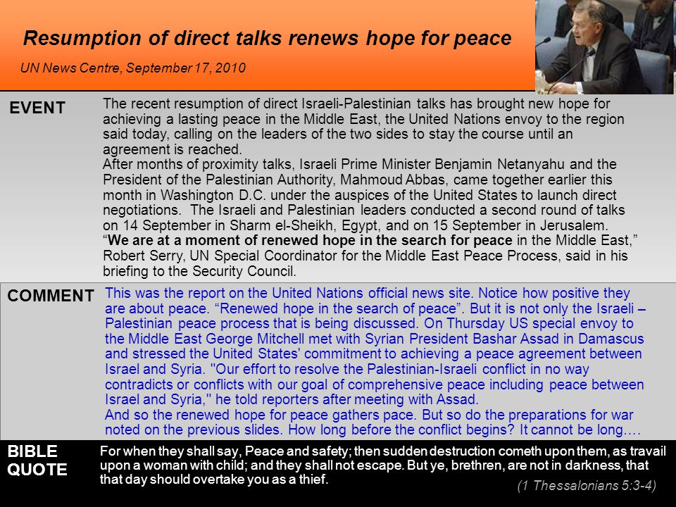 Resumption of direct talks renews hope for peace The recent resumption of direct Israeli-Palestinian talks has brought new hope for achieving a lasting peace in the Middle East, the United Nations envoy to the region said today, calling on the leaders of the two sides to stay the course until an agreement is reached.