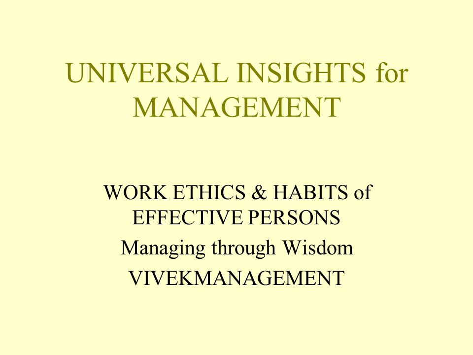 UNIVERSAL INSIGHTS for MANAGEMENT WORK ETHICS & HABITS of EFFECTIVE PERSONS Managing through Wisdom VIVEKMANAGEMENT