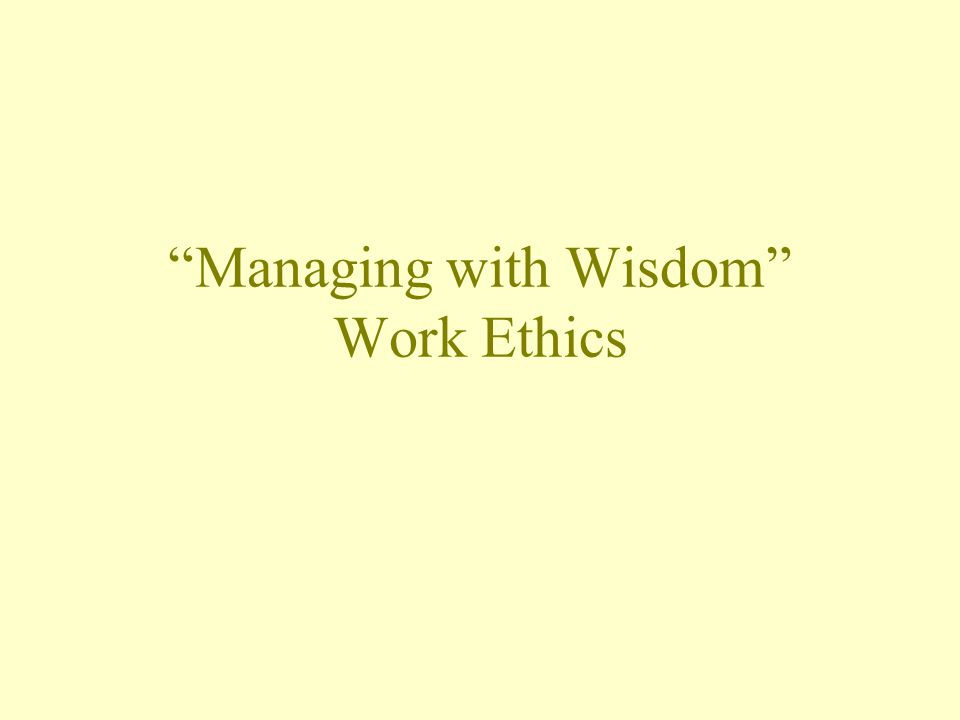 """Managing with Wisdom"" Work Ethics"