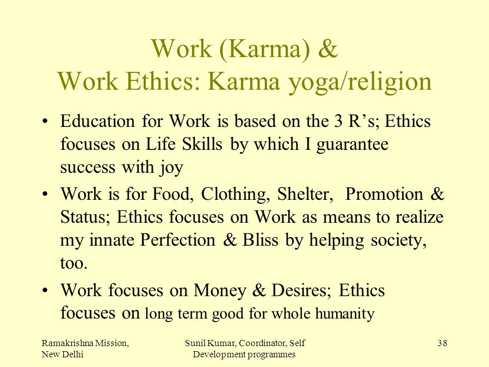 Ramakrishna Mission, New Delhi Sunil Kumar, Coordinator, Self Development programmes 38 Work (Karma) & Work Ethics: Karma yoga/religion Education for