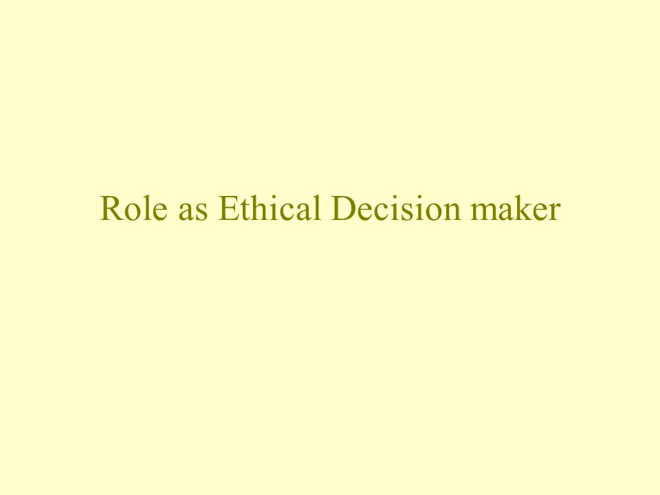 Role as Ethical Decision maker