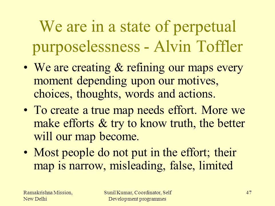 Ramakrishna Mission, New Delhi Sunil Kumar, Coordinator, Self Development programmes 47 We are in a state of perpetual purposelessness - Alvin Toffler