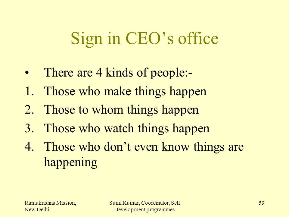 Ramakrishna Mission, New Delhi Sunil Kumar, Coordinator, Self Development programmes 59 Sign in CEO's office There are 4 kinds of people:- 1.Those who