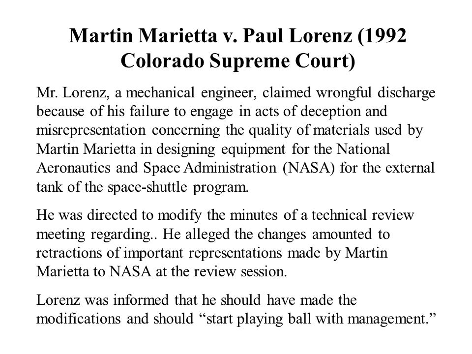 Martin Marietta v. Paul Lorenz (1992 Colorado Supreme Court) Mr. Lorenz, a mechanical engineer, claimed wrongful discharge because of his failure to e