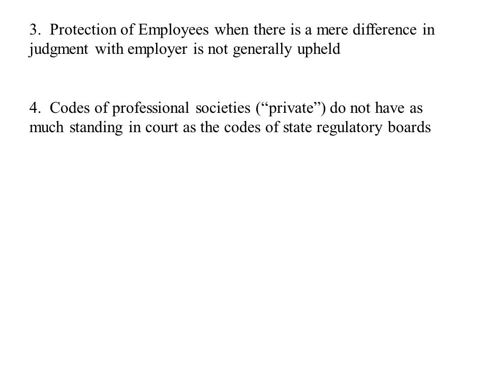 "3. Protection of Employees when there is a mere difference in judgment with employer is not generally upheld 4. Codes of professional societies (""priv"