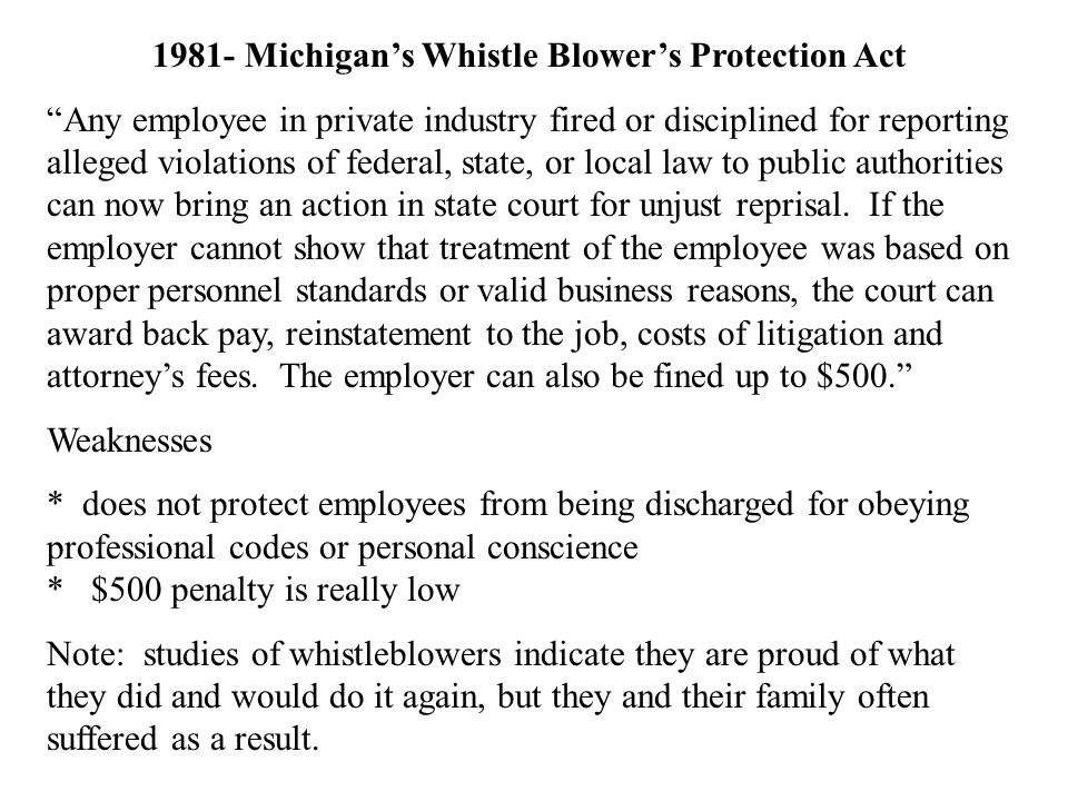 "1981- Michigan's Whistle Blower's Protection Act ""Any employee in private industry fired or disciplined for reporting alleged violations of federal, s"