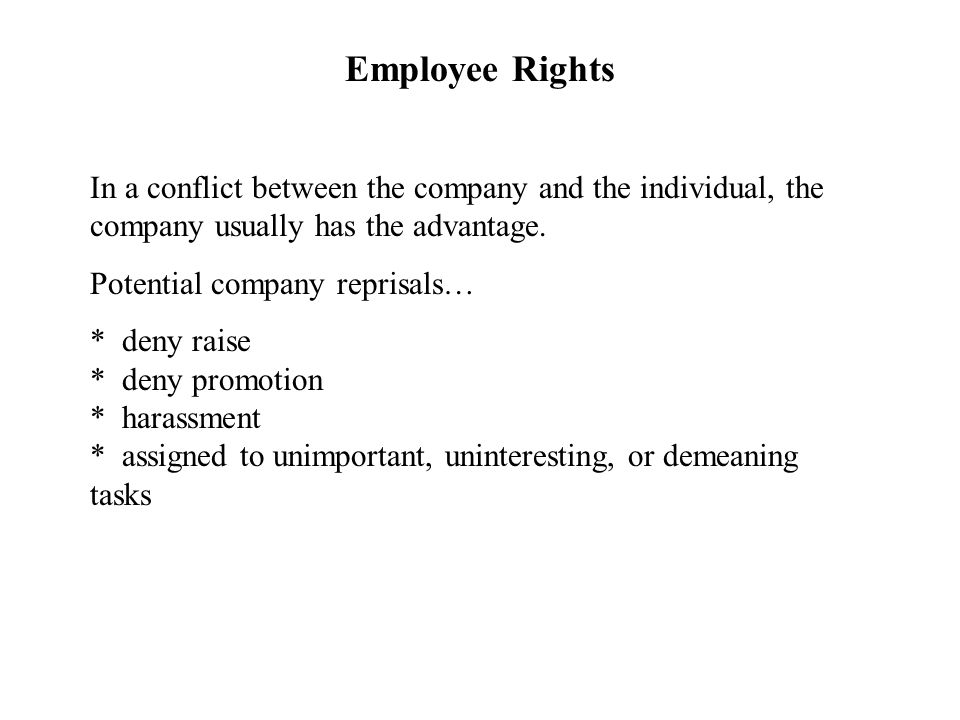 Employee Rights In a conflict between the company and the individual, the company usually has the advantage. Potential company reprisals… * deny raise