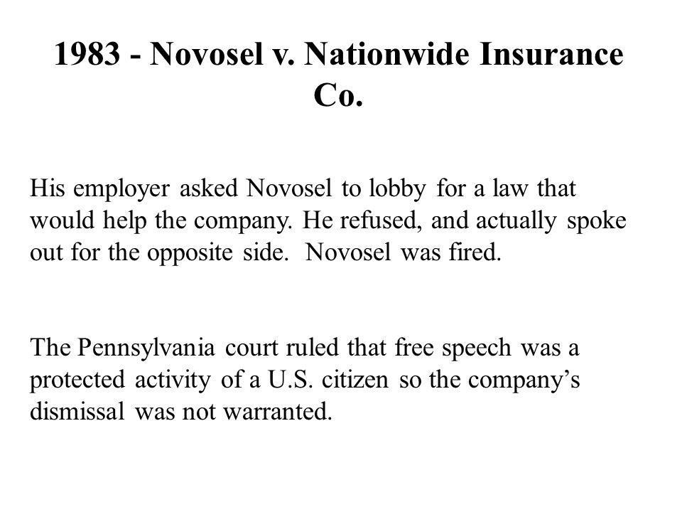 1983 - Novosel v. Nationwide Insurance Co. His employer asked Novosel to lobby for a law that would help the company. He refused, and actually spoke o