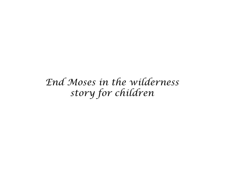End Moses in the wilderness story for children