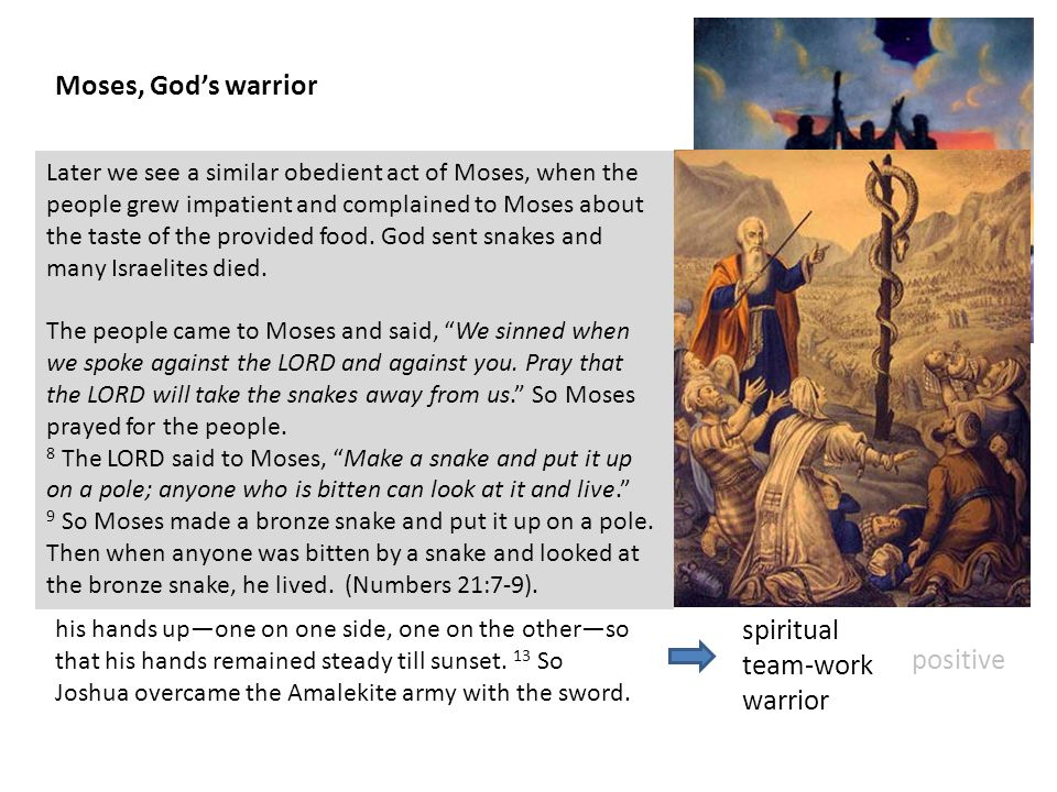Moses, God's warrior In Exodus 17:8-16 we read about the first battle against the Amalekites in the wilderness.
