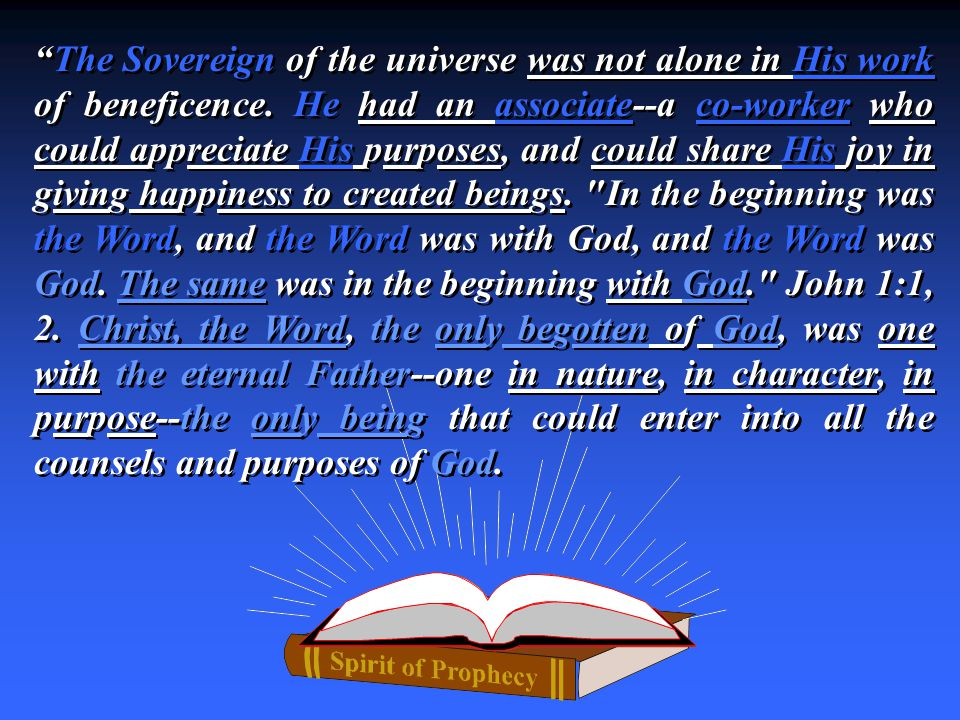 """The Sovereign of the universe was not alone in His work of beneficence. He had an associate--a co-worker who could appreciate His purposes, and could"