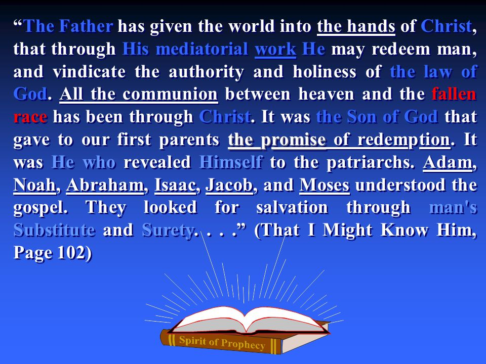 "the promise ""The Father has given the world into the hands of Christ, that through His mediatorial work He may redeem man, and vindicate the authority"