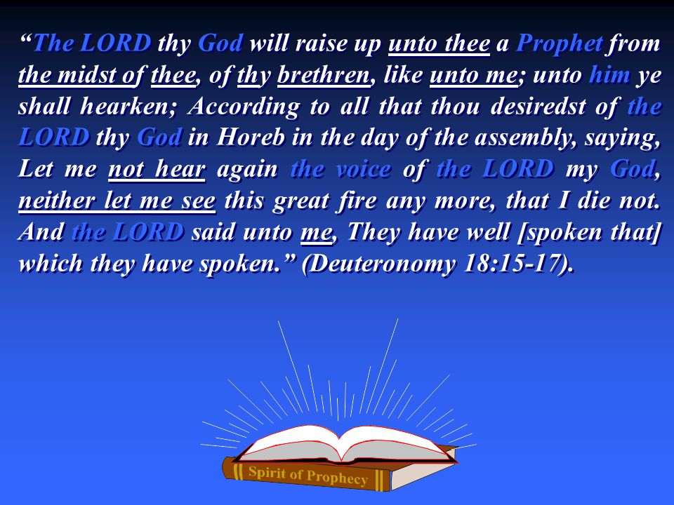 """The LORD thy God will raise up unto thee a Prophet from the midst of thee, of thy brethren, like unto me; unto him ye shall hearken; According to all"