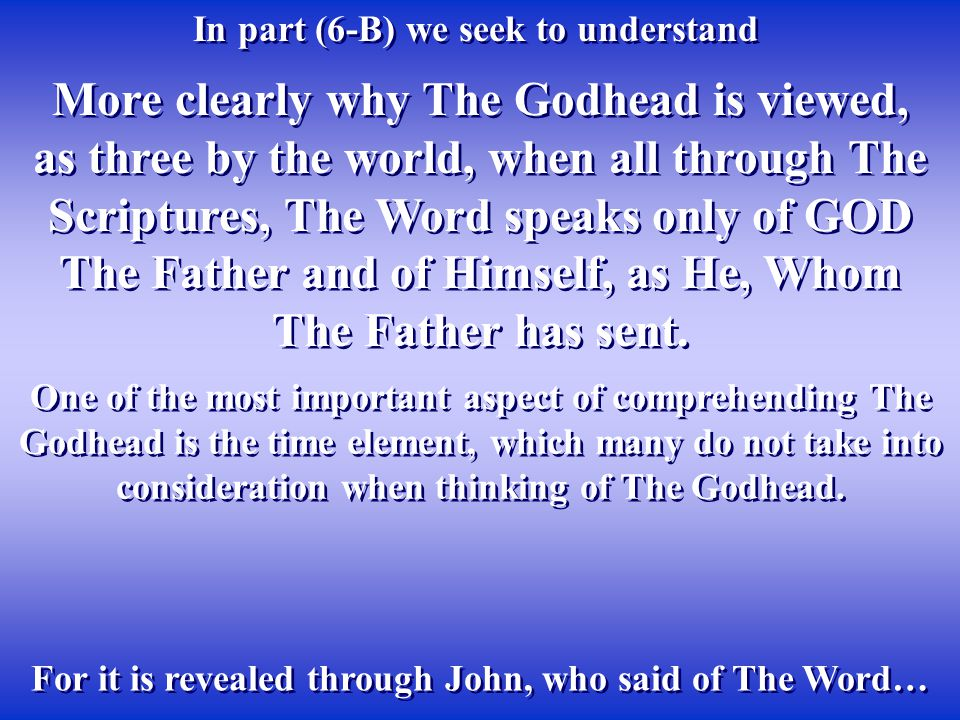 More clearly why The Godhead is viewed, as three by the world, when all through The Scriptures, The Word speaks only of GOD The Father and of Himself,