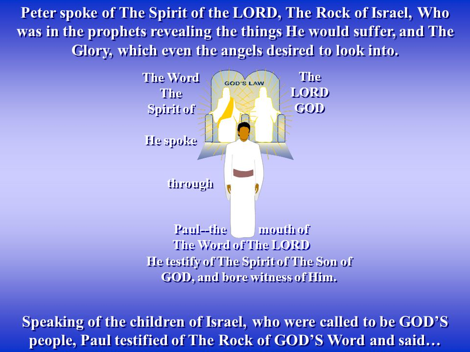 Speaking of the children of Israel, who were called to be GOD'S people, Paul testified of The Rock of GOD'S Word and said… He testify of The Spirit of