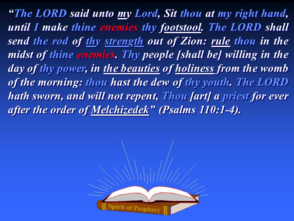 """The LORD said unto my Lord, Sit thou at my right hand, until I make thine enemies thy footstool. The LORD shall send the rod of thy strength out of Z"