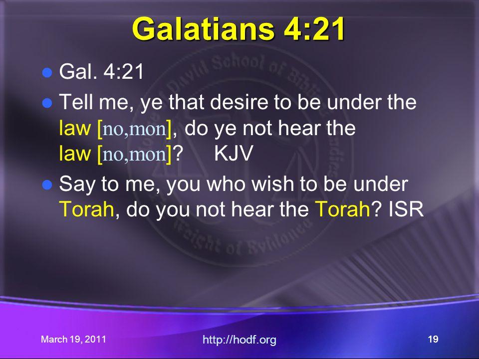 March 19, 2011 http://hodf.org 19 Galatians 4:21 Gal.