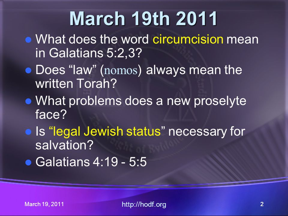March 19, 2011 http://hodf.org 22 March 19th 2011 What does the word circumcision mean in Galatians 5:2,3.
