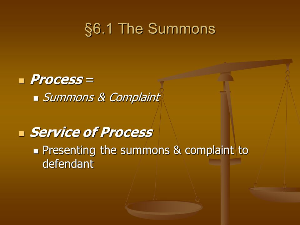 Summons Fulfills due process requirements Noticing a defendant requires: Noticing a defendant requires: 1.