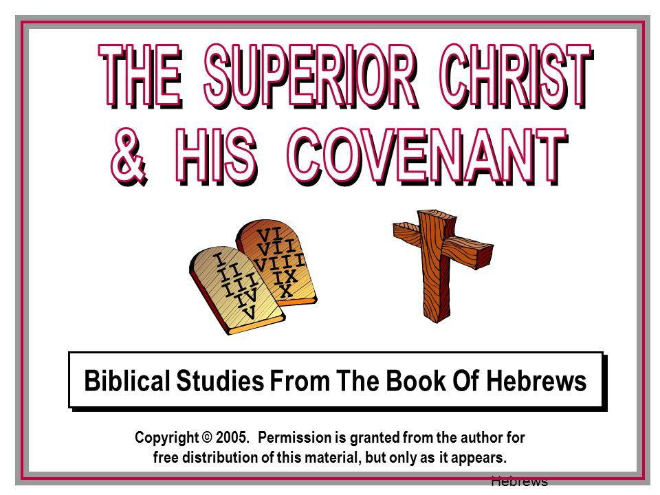 Studies From Hebrews III VI VII VIII IX X I II IV V III Biblical Studies From The Book Of Hebrews I II III IV V VI VII VIII IX X Copyright © 2005.