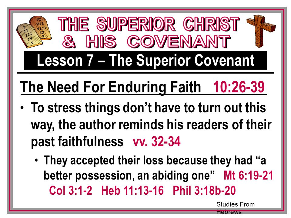 Studies From Hebrews III VI VII VIII IX X I II IV V III To stress things don't have to turn out this way, the author reminds his readers of their past faithfulness vv.