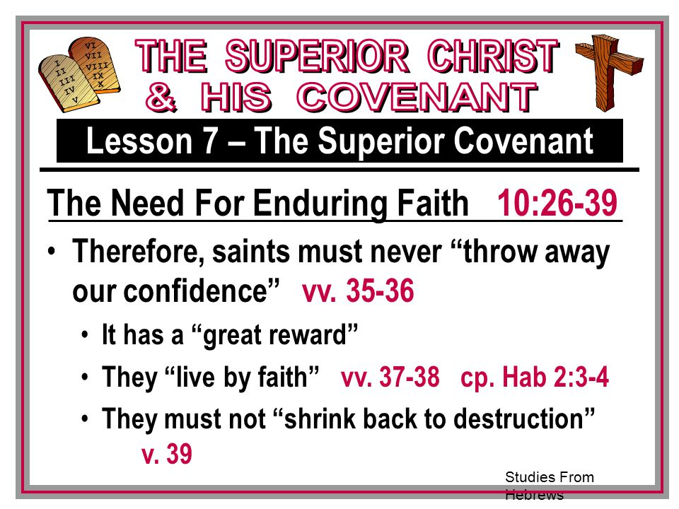 Studies From Hebrews III VI VII VIII IX X I II IV V III Therefore, saints must never throw away our confidence vv.