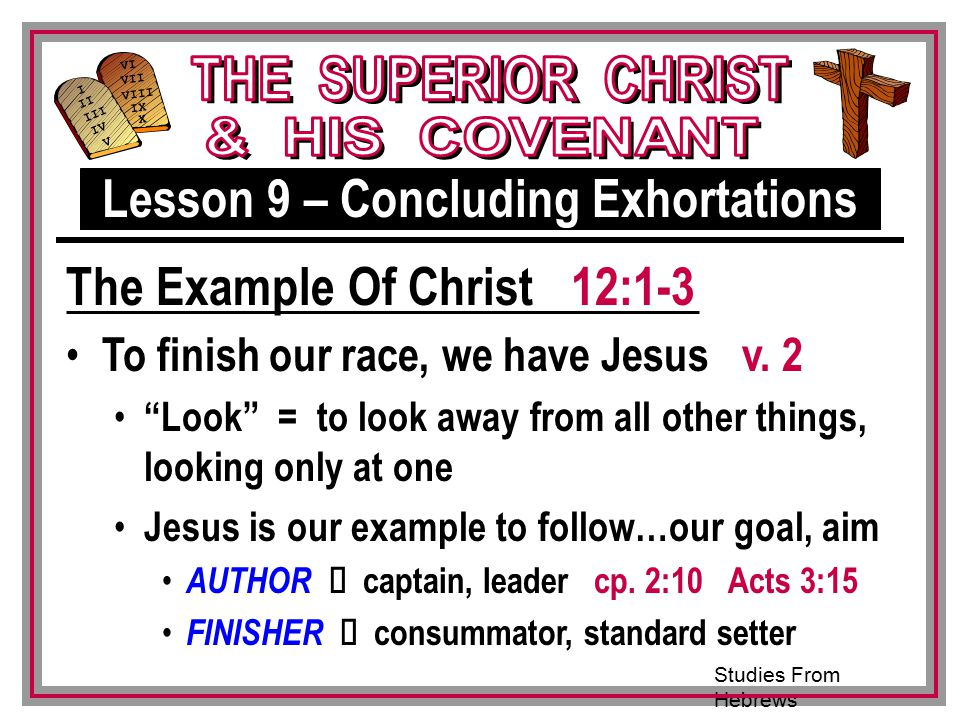 Studies From Hebrews III VI VII VIII IX X I II IV V III To finish our race, we have Jesus v.